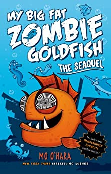 The SeaQuel: My Big Fat Zombie Goldfish (My Big Fat Zombie Goldfish Series Book 2) by [Mo O'Hara, Marek Jagucki]