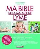 Ma bible de la maladie de Lyme - Le livre de référence pour comprendre la maladie, sa nature et son évolution.