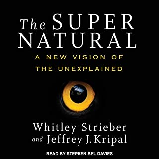 The Super Natural     A New Vision of the Unexplained              By:                                                                                                                                 Whitley Strieber,                                                                                        Jeffrey J. Kripal                               Narrated by:                                                                                                                                 Stephen Bel Davies                      Length: 13 hrs and 31 mins     79 ratings     Overall 4.1