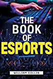 The Book of Esports: The Official History Of Esports: The...
