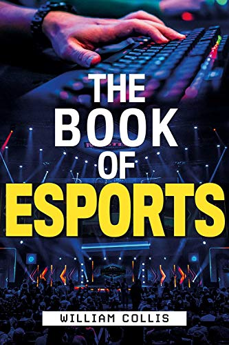 The Book of Esports: The Definitive Guide to Competitive Video Games
