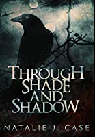 Through Shade and Shadow: Premium Hardcover Edition