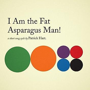 I Am the Fat Asparagus Man!