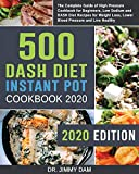 500 Dash Diet Instant Pot Cookbook 2020: The Complete Guide of High Pressure Cookbook for ...