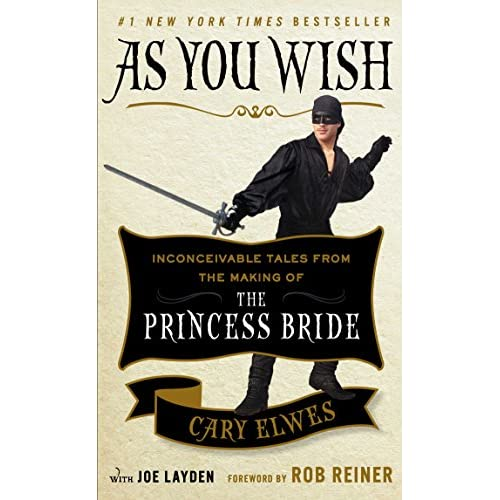 Elwes, C: As You Wish: Inconceivable Tales from the Making of The Princess Bride