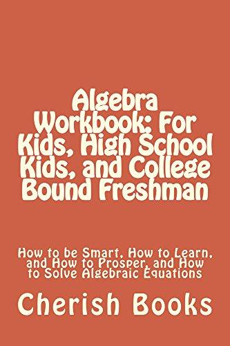 Algebra Workbook: For Kids, High School Kids, and College Bound Freshman (English Edition)