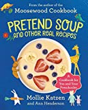 Pretend Soup and Other Real Recipes: A Cookbook for Preschoolers and Up