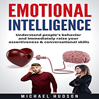 Emotional Intelligence     Understand People's Behavior and Immediately Raise Your Assertiveness & Conversational Skills              By:                                                                                                                                 Michael Hudson                               Narrated by:                                                                                                                                 Sam Slydell                      Length: 1 hr and 3 mins     1 rating     Overall 4.0