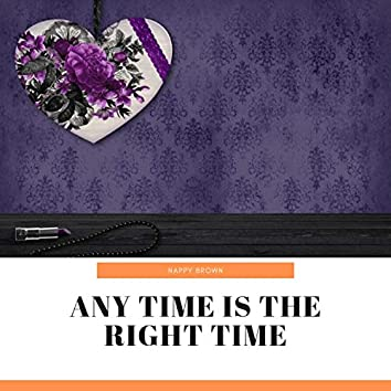 Any Time Is the Right Time