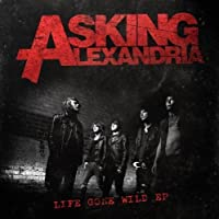 Life Gone Wild EP by Asking Alexandria (2011-02-16)