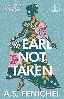 The Earl Not Taken (The Wallflowers of West Lane Book 1) by [A.S. Fenichel]