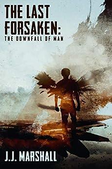 The Last Forsaken: The Downfall of Man (The Last Forsaken Trilogy Book 1) by [J.J. Marshall, Jay Aheer, Tim Marquitz]