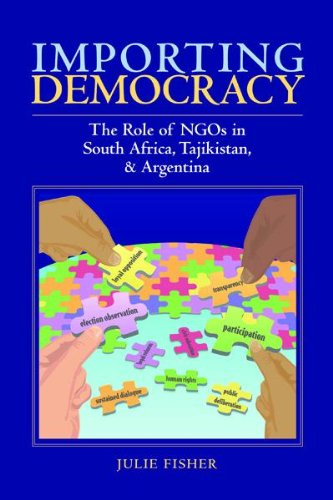 Book: Importing Democracy - The Role of NGOs in South Africa, Tajikistan, & Argentina by Julie Fisher