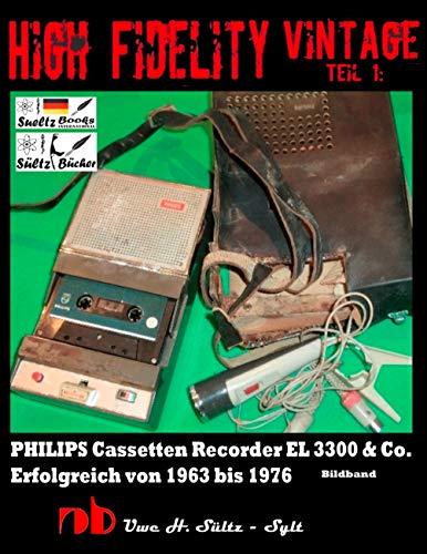 High Fidelity Vintage Teil 1: PHILIPS Cassetten Recorder EL 3300 & Co. - Erfolgreich von 1963 bis 1976: Chassis eingebaut in NORELCO - WOLLENSAK - PANASONIC ... und in weiteren Recordern (German Edition)