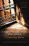 I Stand at the Door and Knock: Meditations by the Author of The Hiding Place...