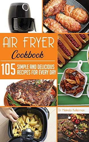 Air Fryer Diet Cookbook: 105 Simple and Delicious Recipes for Every Day