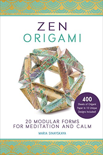 Zen Origami: 20 Modular Forms for Meditation and Calm: 400 sheets of origami paper in 10 unique designs included!
