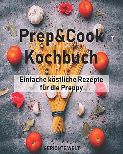 Prep&Cook Kochbuch: Einfache köstliche Rezepte für die Preppy