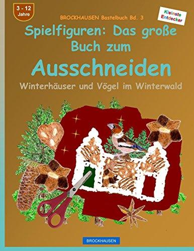 BROCKHAUSEN Bastelbuch Bd. 3 - Spielfiguren: Das grosse Buch zum Ausschneiden: Winterhäuser und Vögel im Winterwald