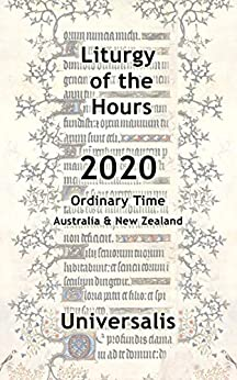Liturgy of the Hours 2020 (Australia & New Zealand, Ordinary Time) (Divine Office Australasia Book 1) by [Universalis Publishing]