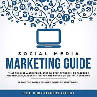 Social Media Marketing Guide That Teaches a Strategic, Step by Step Approach to Facebook and Instagram Advertising for the Future of Digital Marketing audiobook cover art