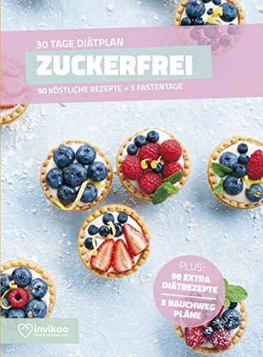 Zuckerfrei 30 Tage Challenge - Ernährungsplan zum Abnehmen für 30 Tage: Bonus: E-Book mit 90 weiteren Rezepten: Clean Eating, Vegetarisch, Vegan, Low ... Fat oder High Protein. (Invikoo: Kochbuch)
