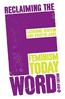 Reclaiming the F Word: Feminism Today by [Doctor Kristin Aune, Catherine Redfern]