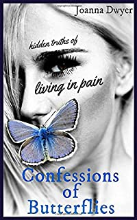 Confessions of Butterflies: Hidden Truths of Living in Pain