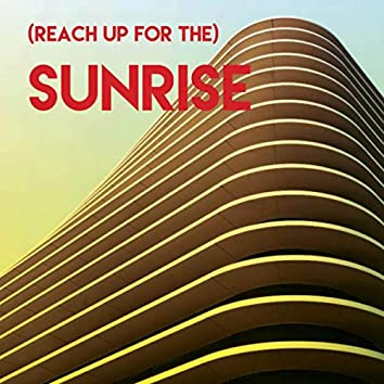 (Reach Up for The) Sunrise