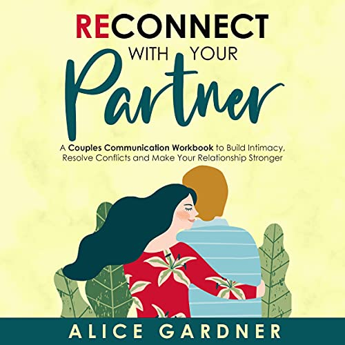 Listen Reconnect with Your Partner: A Couples Communication Workbook to Build Intimacy, Resolve Conflicts a audio book