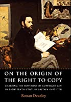 On the Origin of the Right to Copy: Charting the Movement of Copyright Law in Eighteenth Century Britain 1695 -1775