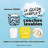 Le guide complet des couches lavables - Modèle, accessoires, entretien......