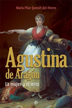 Agustina de Aragón - la mujer y el mito (Historia Divulgativa)