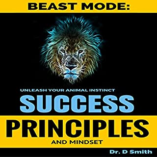 Success Principles: Beast Mode Mindset of Success     Unleash Your Inner Animal              By:                                                                                                                                 Darnell Smith                               Narrated by:                                                                                                                                 Mike Norgaard                      Length: 3 hrs and 17 mins     40 ratings     Overall 4.8