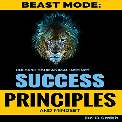 Success Principles: Beast Mode Mindset of Success     Unleash Your Inner Animal              By:                                                                                                                                 Darnell Smith                               Narrated by:                                                                                                                                 Mike Norgaard                      Length: 3 hrs and 17 mins     1 rating     Overall 4.0
