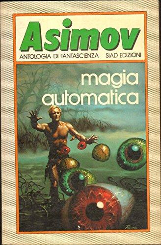 Magia Automatica Asimov N. 4. Antologia Fantascienza Ed. 1984 Siad