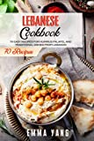 Lebanese Cookbook: 70 Easy Recipes For Hummus Falafel And Traditional Dishes From Lebanon