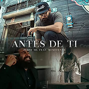 Antes De Ti (feat. Remitente Mx)