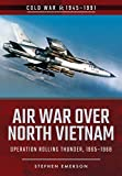 Air War Over North Vietnam: Operation Rolling Thunder, 1965–1968 (Cold War 1945–1991)