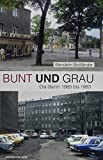 Bunt und Grau: Bildband: Ost-Berlin 1980 bis 1983