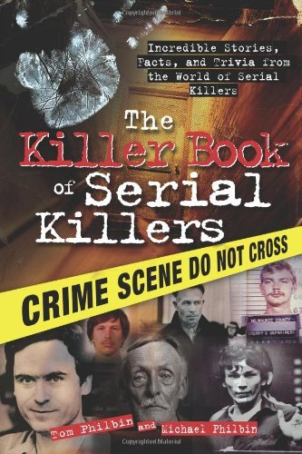 The Killer Book of Serial Killers: Incredible Stories, Facts and Trivia from the World of Serial Killers (The Killer Boo