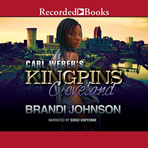 Cleveland     Carl Weber's Kingpins              By:                                                                                                                                 Brandi Johnson                               Narrated by:                                                                                                                                 Soozi Cheyenne                      Length: 7 hrs and 41 mins     124 ratings     Overall 4.5