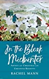 In the Bleak Midwinter: Advent and Christmas with Christina Rossetti - Rachel Mann