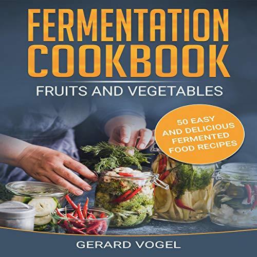 Fermentation Cookbook: Fruits and Vegetables audiobook cover art