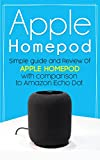 Apple HomePod: Simple guide and Review of Apple HomePod with comparison to Amazon Echo Dot