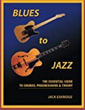 Blues to Jazz: The Essential Guide to Chords, Progressions & Theory