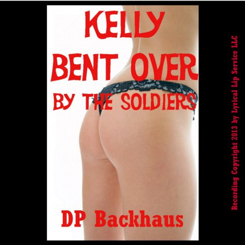 Kelly Bent Over by the Soldiers audiobook cover art