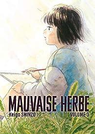 Mauvaise herbe, tome 3 par Keigo Shinzo