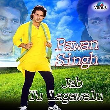 Pawan Singh - Jab Tu Lagawelu