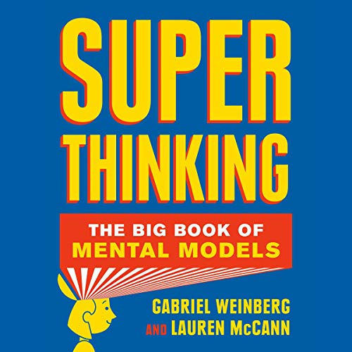 Super Thinking     The Big Book of Mental Models              By:                                                                                                                                 Gabriel Weinberg,                                                                                        Lauren McCann                               Narrated by:                                                                                                                                 René Ruiz                      Length: 8 hrs     Not rated yet     Overall 0.0